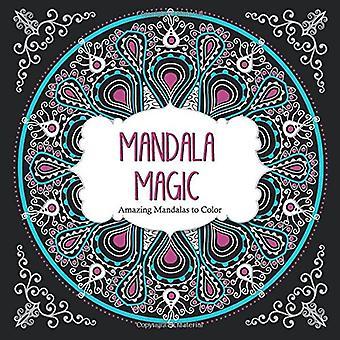 Mandala Magic: Amazing Mandalas Coloring Book for Adults (Color Magic)