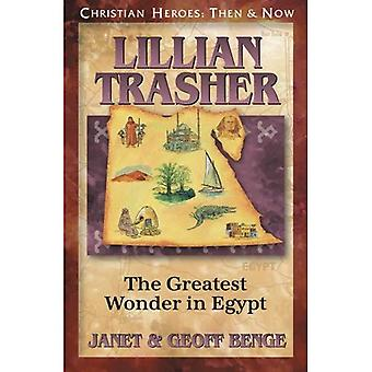 Ch - Lillian Trasher: The Greatest Wonder in Egypt: Christian Heroes: Then & Now
