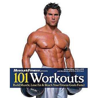 101 Workouts: Everything You Need to Get a Lean, Strong, and Fit Physique