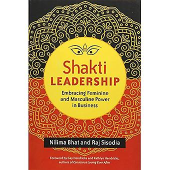 Shakti Leadership: Embracing the Feminine and Masculine Future of Business