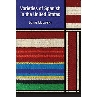 Varieties of Spanish in the United States by Lipski & John M.