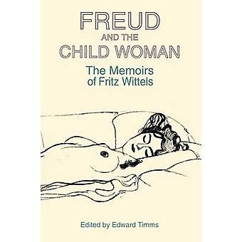 Freud and the Child Woman The Memoirs of Fritz Wittels by Timms & Edward