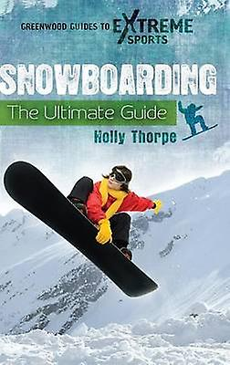 Snowboarding The Ultimate Guide by Thorpe & Holly