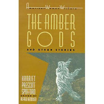 The Amber Gods and Other Stories by Harriet Prescott Spofford by Bendixen & Alfred