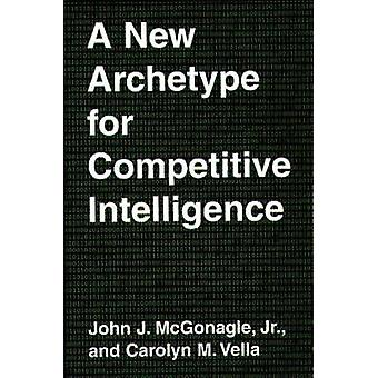 A New Archetype for Competitive Intelligence by McGonagle & John J.