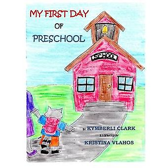 My First Day of Preschool by Clark & Kymberli