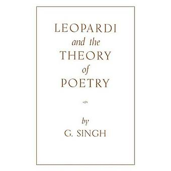 Leopardi and the Theory of Poetry by Singh & G.