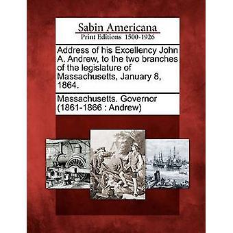 Adresse af Hans Excellence John A. Andrew til de to grene af den lovgivende forsamling i Massachusetts januar 8 1864. af Massachusetts. Guvernør 18611866 og