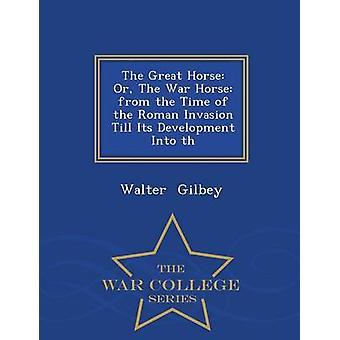 Il grande cavallo o il cavallo di guerra dal tempo dell'invasione romana fino al suo sviluppo in serie di guerra College th da Walter & Gilbey