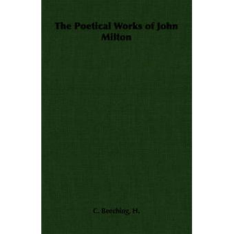 The Poetical Works of John Milton by Beeching & H. C.