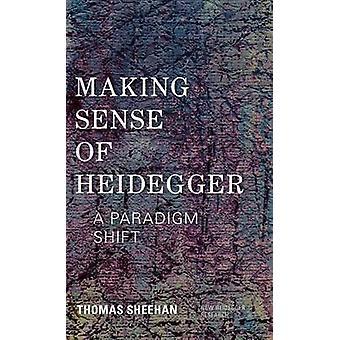 Making Sense of Heidegger A Paradigm Shift by Sheehan & Thomas