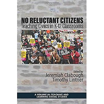 No Reluctant Citizens: Teaching Civics in K-12 Classrooms (Teaching and Learning Social Studies)