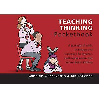 Teaching Thinking Pocketbook by Anne De A'Echevarria - Ian Patience -