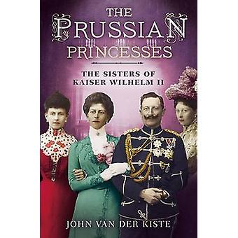 Prussian Princesses by John Van der Kiste