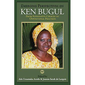 Emerging Perspectives on Ken Bugul - From Alternative Choices to Oppos