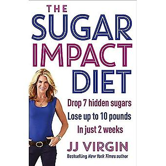 The Sugar Impact Diet: Drop 7 hidden sugars, lose up to 10 pounds in just 2 weeks