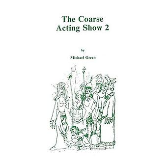 Coarse Acting Show 2 by Green & Michael