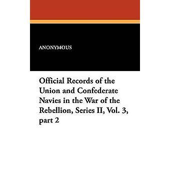 Registros Oficiales de la Unión y Las Marinas Confederadas en la Guerra de la Rebelión Serie II Vol. 3 Parte 2 por Anonymous