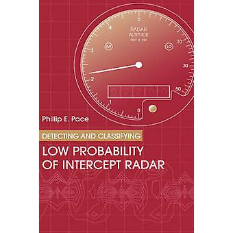 Detecting  Classifying Low Probability of Intercept Radar by Pace & Philip E