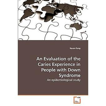 An Evaluation of the Caries Experience in People with Down Syndrome by Fung & Karen