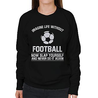 Ball Imagine Life Without Football Never Do It Again Women's Sweatshirt