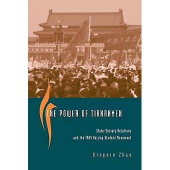 The Power of Tiananmen - State-Society Relations and the 1989 Beijing