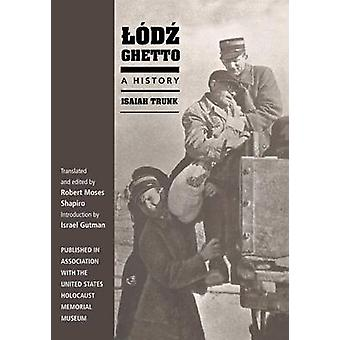 Lodz Ghetto - A History by Isaiah Trunk - Robert Moses Shapiro - 97802