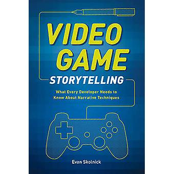 Video Game Storytelling - What Every Developer Needs to Know About Nar