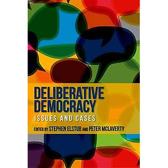 Deliberative Democracy - Issues and Cases by Stephen Elstub - Peter Mc
