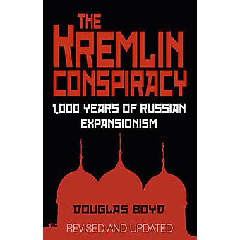 The Kremlin Conspiracy - 1 -000 Years of Russian Expansionism by Dougl