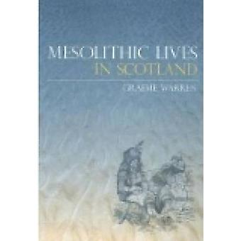 Mesolithic Lives in Scotland by Graeme Warren - 9780752434483 Book