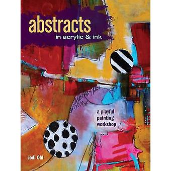 Abstracts in Acrylic and Ink - A Playful Painting Workshop by Jodi Ohl