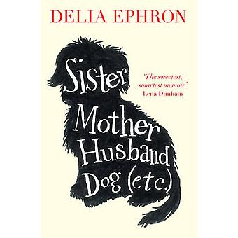 Sister Mother Husband Dog (Etc) by Delia Ephron - 9781471131868 Book