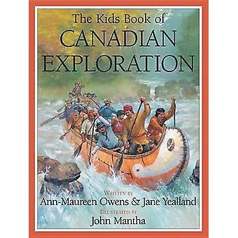 The Kids Book of Canadian Exploration by Ann-Maureen Owens - Jane Yea