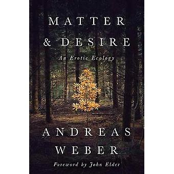 Matter and Desire - An Erotic Ecology by Andreas Weber - 9781603586979