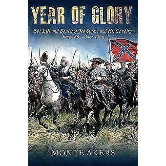 Year of Glory - The Life and Battles of Jeb Stuart and His Cavalry - J