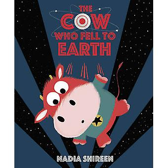 The Cow Who Fell to Earth by Nadia Shireen - 9781780080673 Book