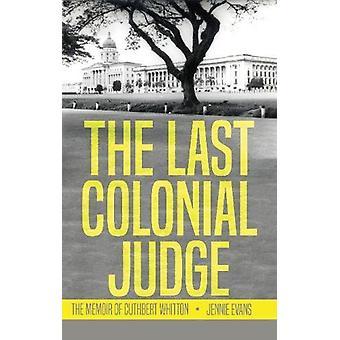 The Last Colonial Judge - The Memoir of Cuthbert Whitton by Jennie Eva