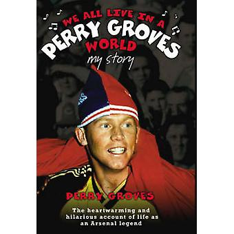 We All Live in a Perry Groves World by Perry Groves - John McShane -