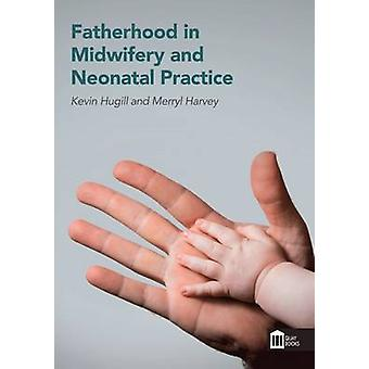 Fatherhood in Midwifery and Neonatal Practice by Kevin Hugill - Merry