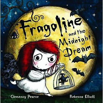 Fragoline and the Midnight Dream by Clemency Pearce - Rebecca Elliott