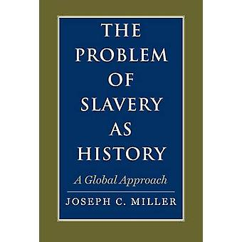 The Problem of Slavery as History - A Global Approach by Joseph C. Mil