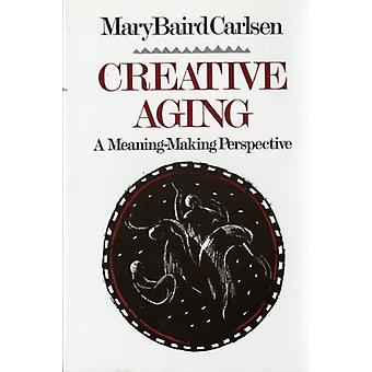 Creative Aging - A Meaning-Making Perspective by Mary Baird Carlsen -