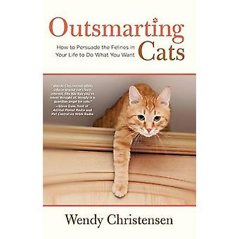Outsmarting Cats - How to Persuade the Felines in Your Life to Do What