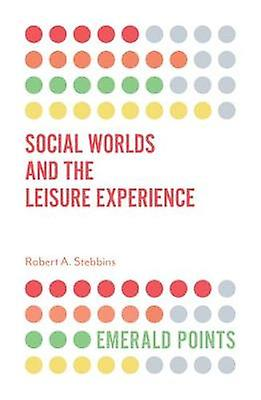 Social Worlds and the Leisure Experience by Social Worlds and the Lei