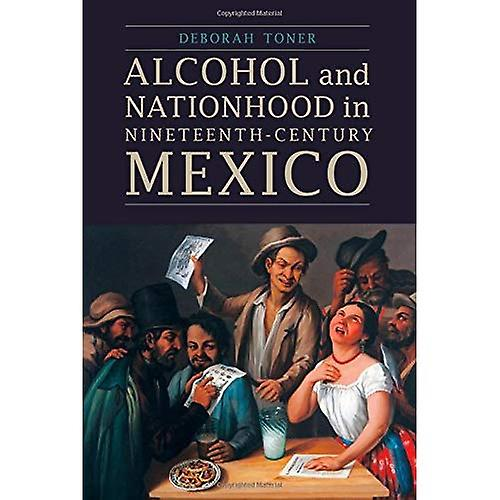 Alcohol and Nationhood in Nineteenth-Century Mexico (The Mexican Experience)