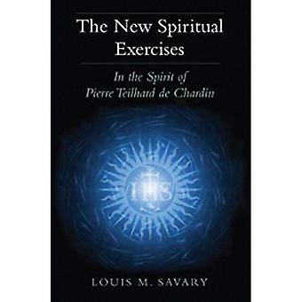 De nieuwe spirituele oefeningen: In de geest van Pierre Teilhard de Chardin