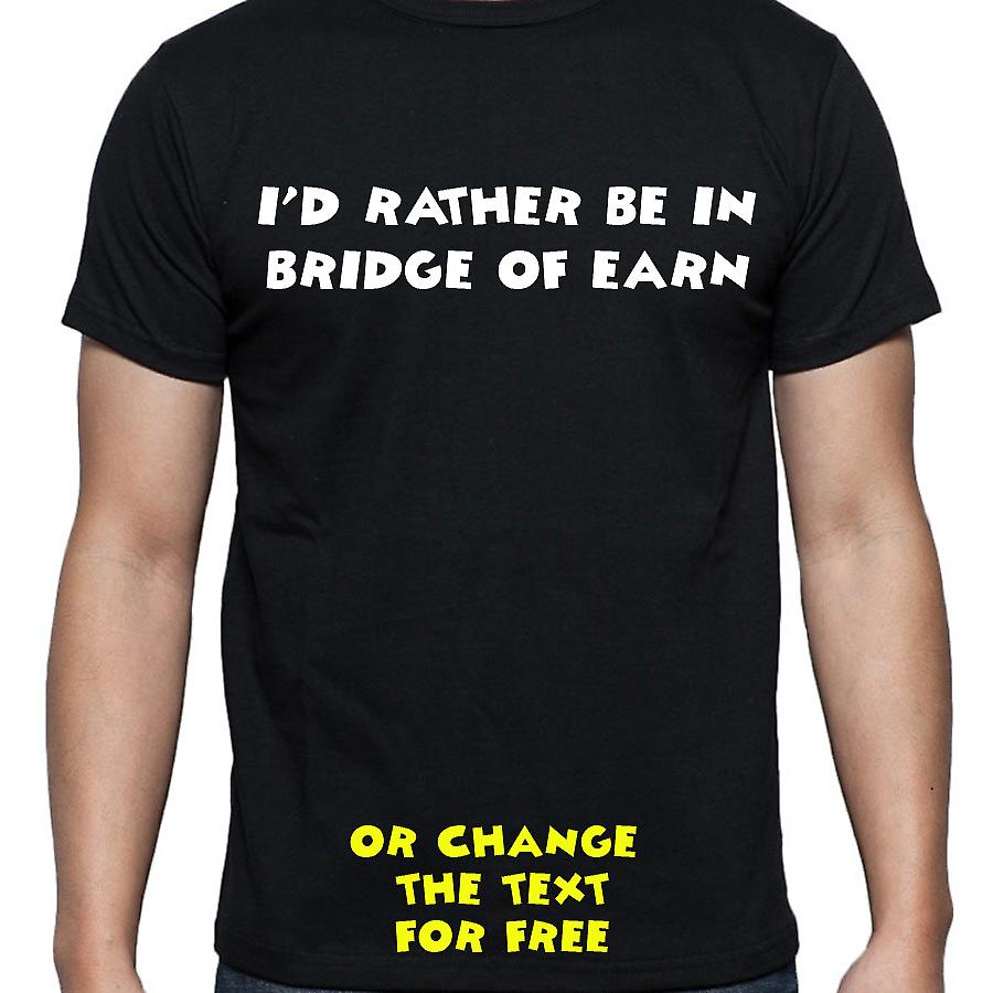 I'd Rather Be In Bridge of earn Black Hand Printed T shirt