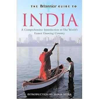 The Britannica Guide to India: A Comprehensive Introduction to the World's Fastest Growing Country (Britannica Guides)
