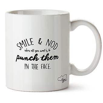 Hippowarehouse Lächeln und nicken, wenn alles, was Sie wollen ist es, ihnen ins Gesicht schlagen Mug Tasse Keramik 10 oz gedruckt